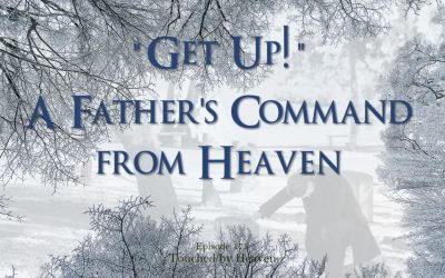"""""""Get Up!"""" A Father's Command from Heaven – TBH 175"""